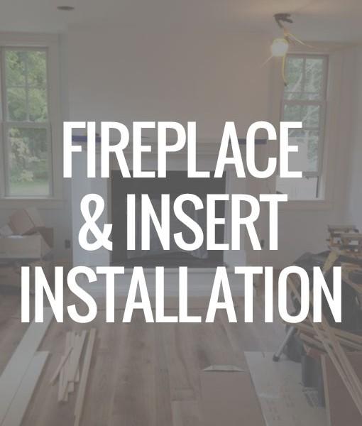 Fireplace & Insert Installation